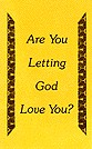 ARE YOU LETTING GOD LOVE YOU?  (booklet format)